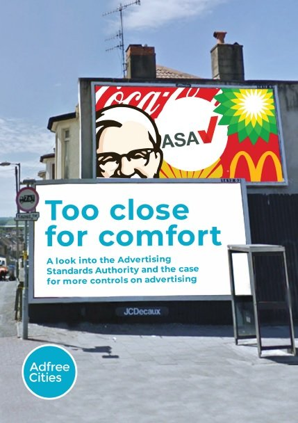 Front cover of the ASA report: Too close for comfort - A look into the Advertising Standards Authority and the case for more controls on advertising